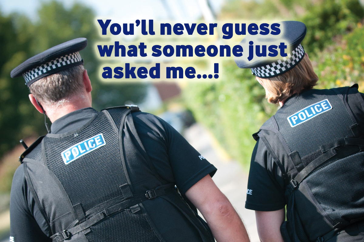 The police sometimes get asked very silly questions by the public